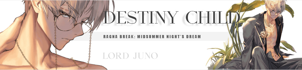 Ragna  Break: Midsummer Night's Dream | Destiny Child